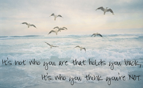 It's not who you are that holds you back.